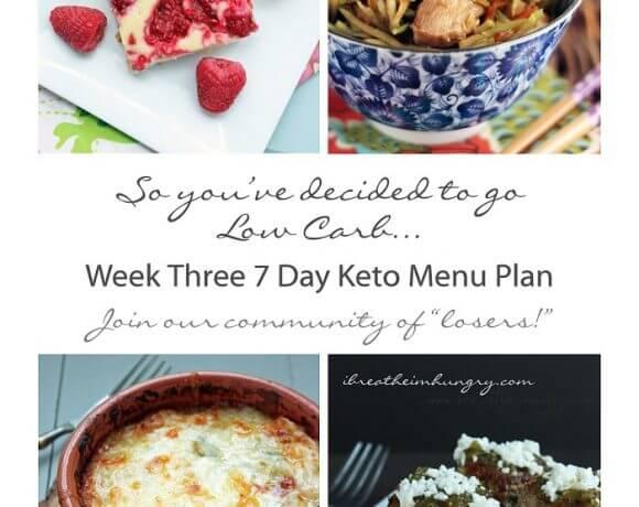 Week Three Keto (Low Carb) 7 Day Menu Plan