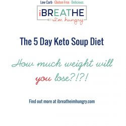 A free 5 day keto soup diet menu plan from Mellissa Sevigny of I Breathe Im Hungry