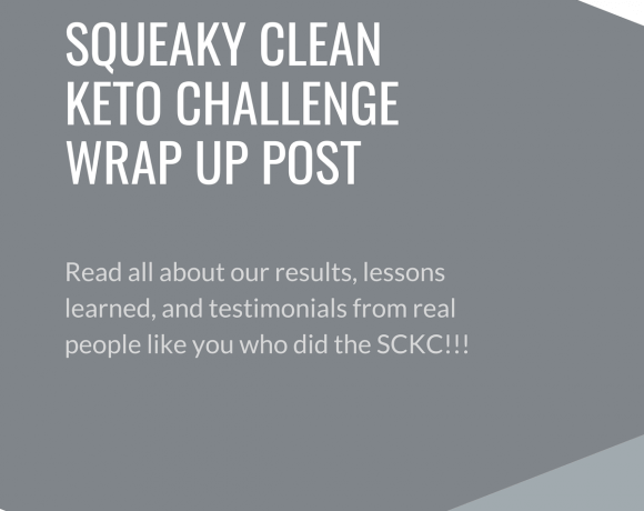 Squeaky Clean Keto Challenge Wrap Up Post